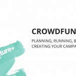 Crowdfunding: Planning, Running and Creating your Campaign
