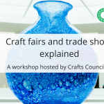 Craft Fairs and Trade Shows explained: a workshop hosted by Crafts Council UK