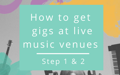How to get gigs at live music venues – steps 1 & 2